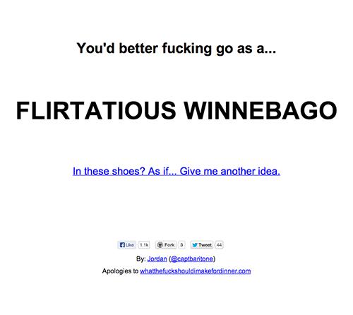 You'd better fucking go as a... flirtatious Winnebago